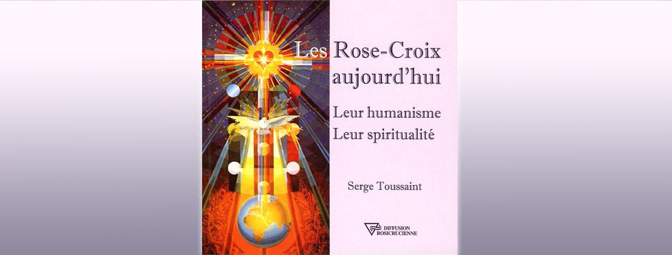 Les Rose-Croix aujourd'hui : leur humanisme, leur spiritualité